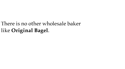 There is no other wholesale baker like Original Bagel.